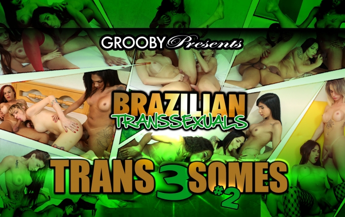 Grooby's 'Brazilian Transsexuals: Trans 3 Somes #2' Now Available for Purchase