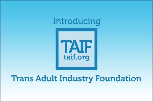 Trans Adult Industry Foundation (TAIF) Created to Support Its Community